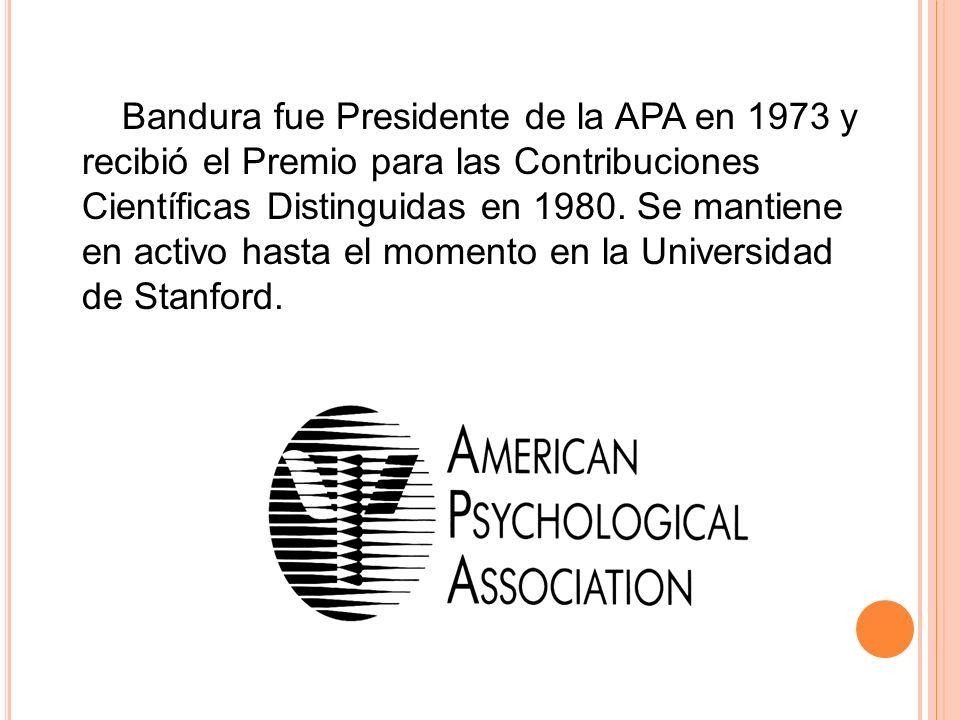 Bandura fue Presidente de la APA en 1973 y recibió el Premio para las Contribuciones Científicas Distinguidas en 1980. Se mantiene en activo hasta el