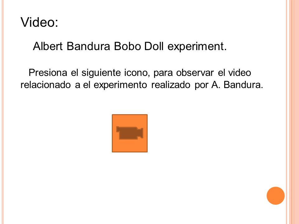 Video: Albert Bandura Bobo Doll experiment. Presiona el siguiente icono, para observar el video relacionado a el experimento realizado por A. Bandura.
