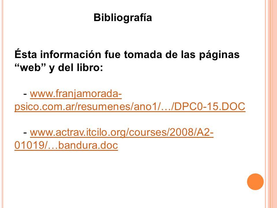 Bibliografía Ésta información fue tomada de las páginas web y del libro: - www.franjamorada- psico.com.ar/resumenes/ano1/…/DPC0-15.DOCwww.franjamorada