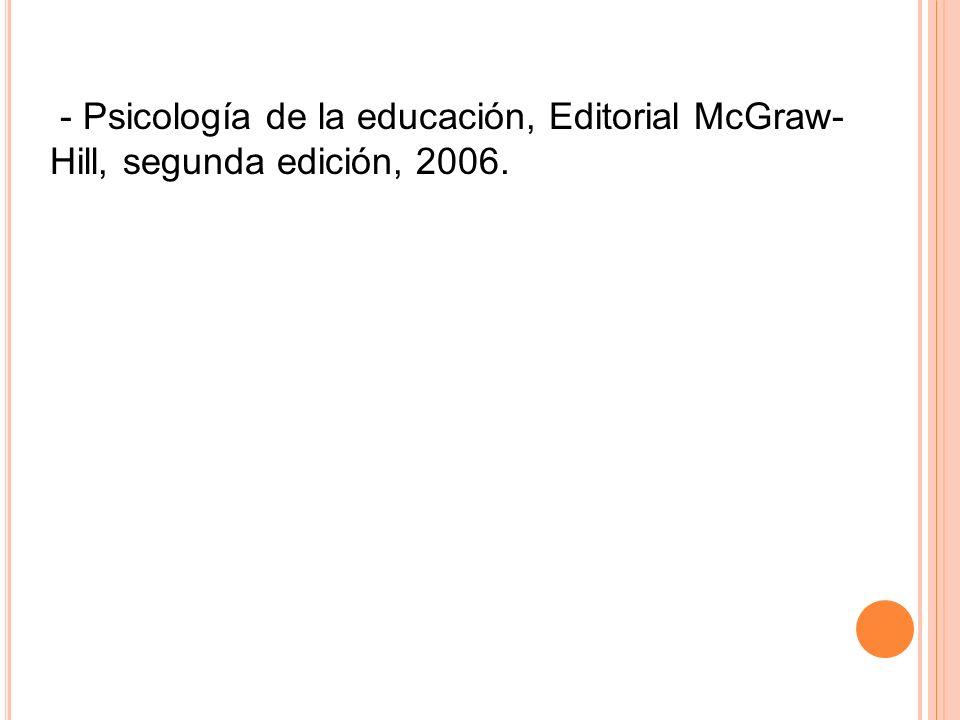 - Psicología de la educación, Editorial McGraw- Hill, segunda edición, 2006.