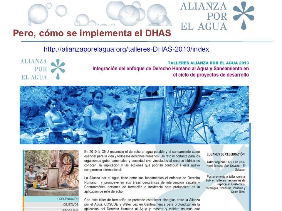 http://alianzaporelagua.org/talleres-DHAS-2013/index http://alianzaporelagua.org/talleres-DHAS-2013/index Fundación. Pero, cómo se implementa el DHAS