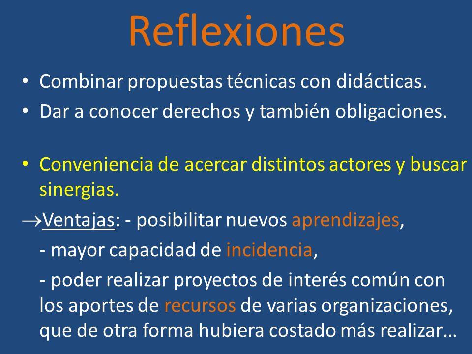 Reflexiones Combinar propuestas técnicas con didácticas. Dar a conocer derechos y también obligaciones. Conveniencia de acercar distintos actores y bu