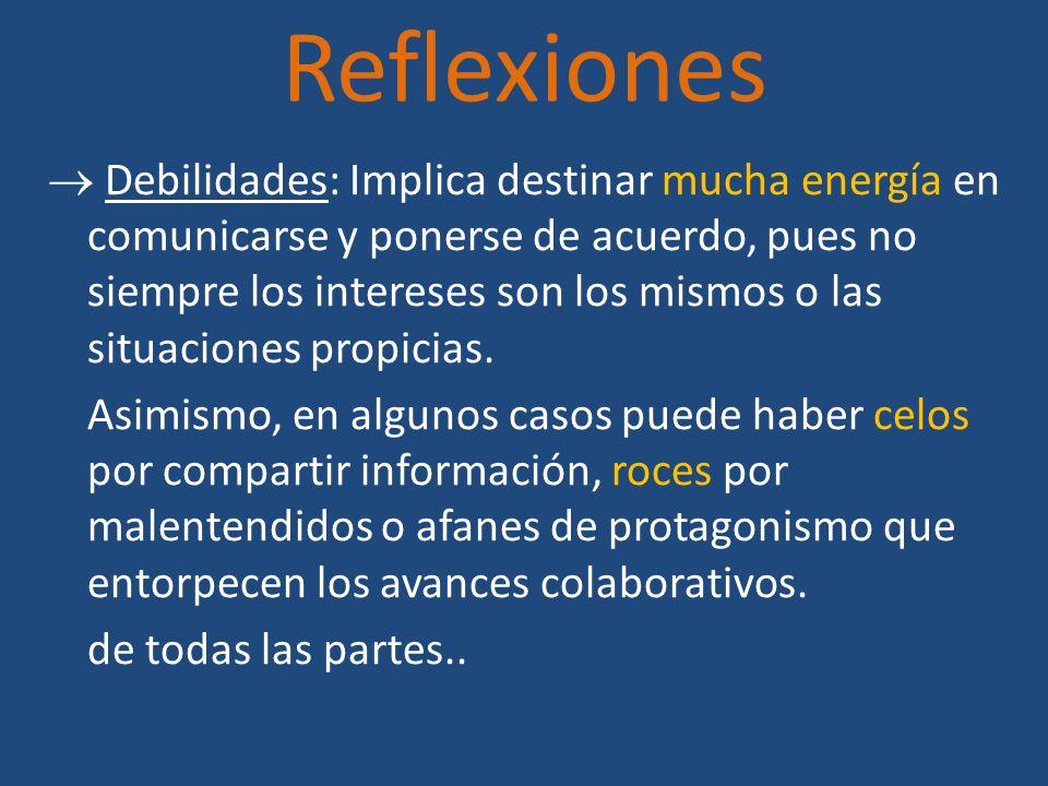 Reflexiones Debilidades: Implica destinar mucha energía en comunicarse y ponerse de acuerdo, pues no siempre los intereses son los mismos o las situac
