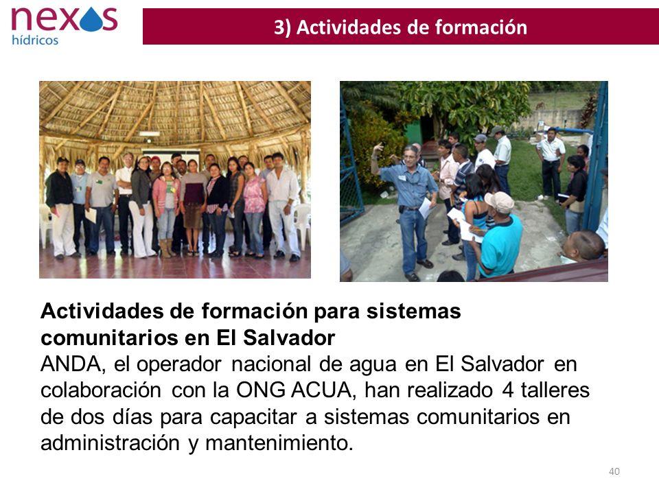 40 3) Actividades de formación Actividades de formación para sistemas comunitarios en El Salvador ANDA, el operador nacional de agua en El Salvador en