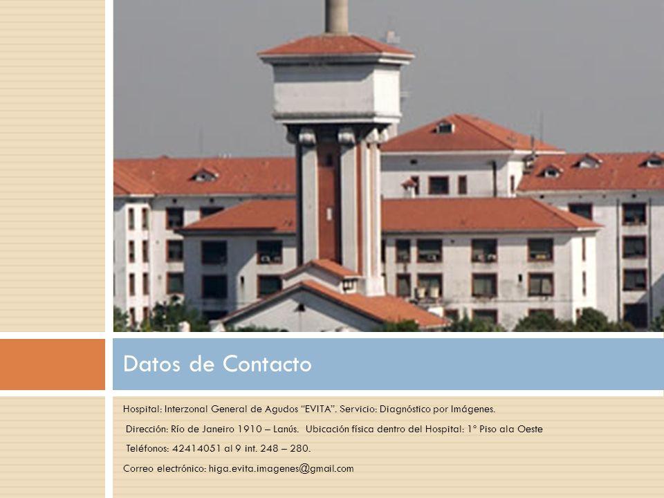 Hospital: Interzonal General de Agudos EVITA. Servicio: Diagnóstico por Imágenes. Dirección: Río de Janeiro 1910 – Lanús. Ubicación física dentro del
