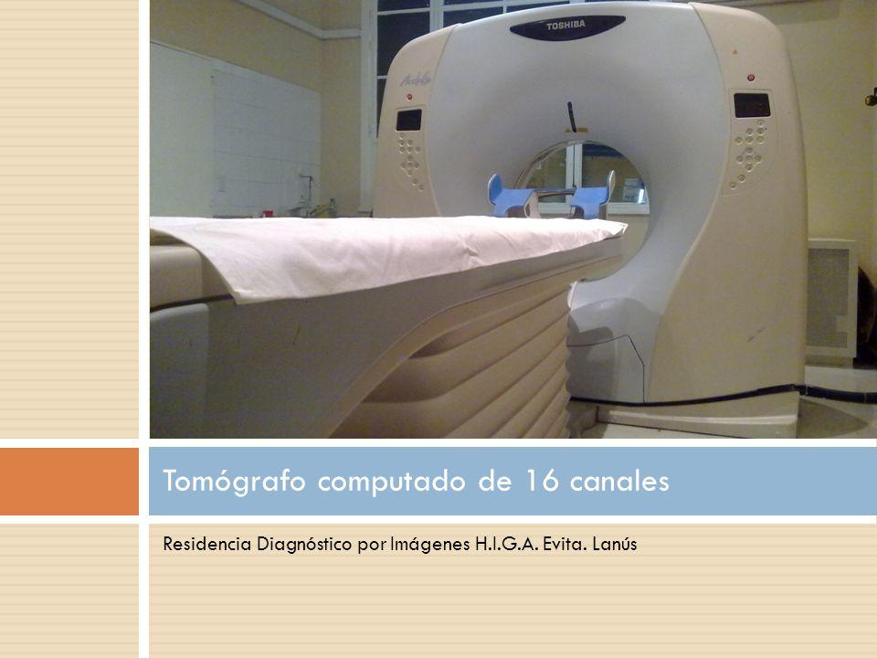 Residencia Diagnóstico por Imágenes H.I.G.A. Evita. Lanús Tomógrafo computado de 16 canales