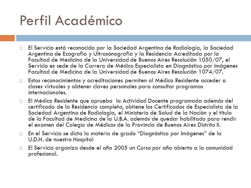 Perfil Académico El Servicio está reconocido por la Sociedad Argentina de Radiología, la Sociedad Argentina de Ecografía y Ultrasonografía y la Reside