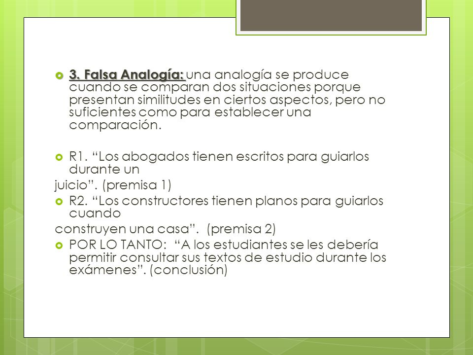 3. Falsa Analogía: 3. Falsa Analogía: una analogía se produce cuando se comparan dos situaciones porque presentan similitudes en ciertos aspectos, per