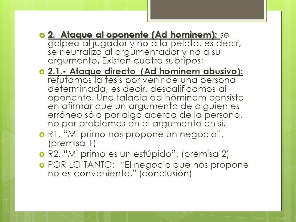 2. Ataque al oponente (Ad hominem): 2. Ataque al oponente (Ad hominem): se golpea al jugador y no a la pelota, es decir, se neutraliza al argumentador