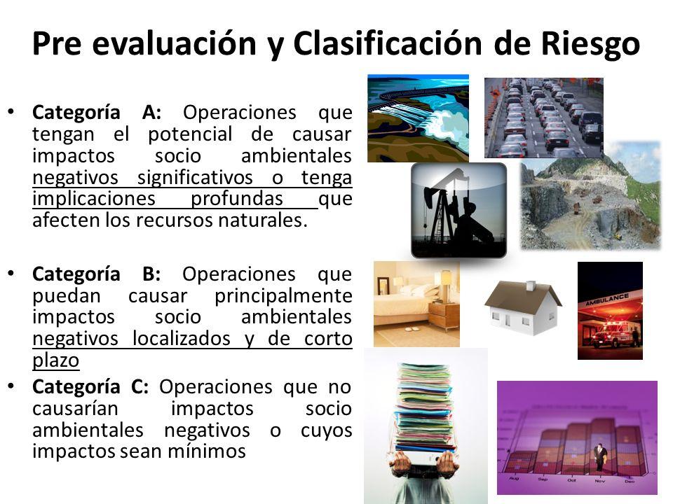 Pre evaluación y Clasificación de Riesgo Categoría A: Operaciones que tengan el potencial de causar impactos socio ambientales negativos significativo