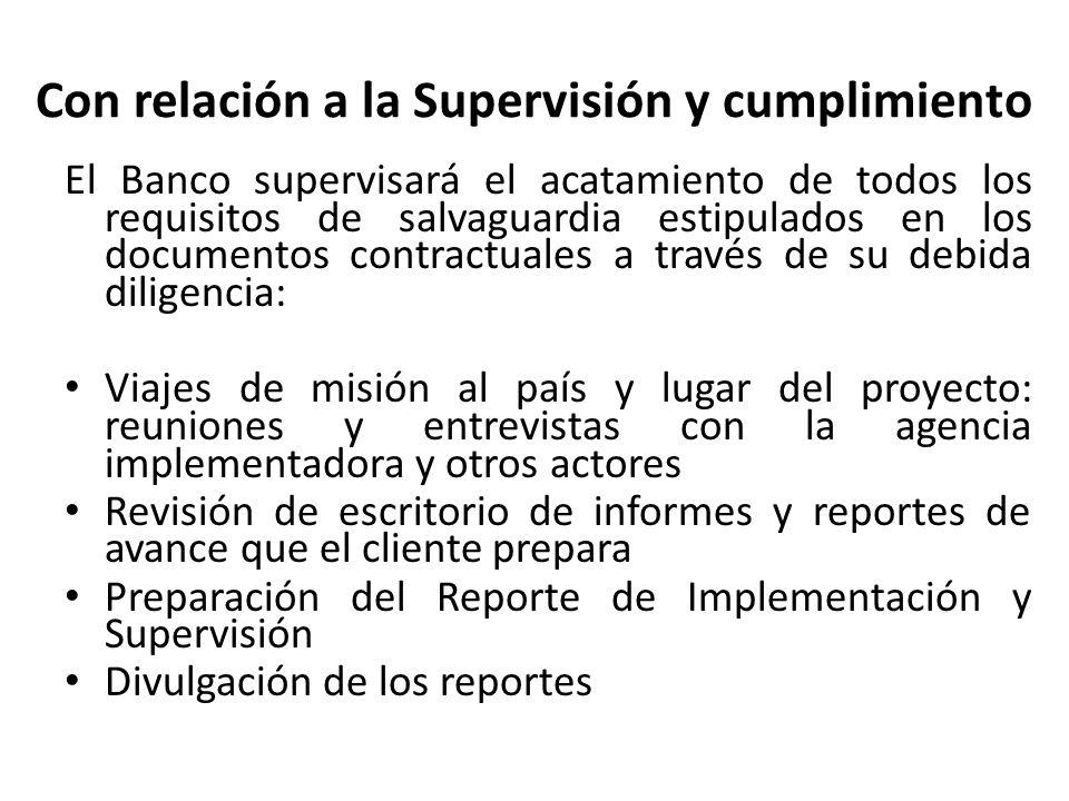 Con relación a la Supervisión y cumplimiento El Banco supervisará el acatamiento de todos los requisitos de salvaguardia estipulados en los documentos