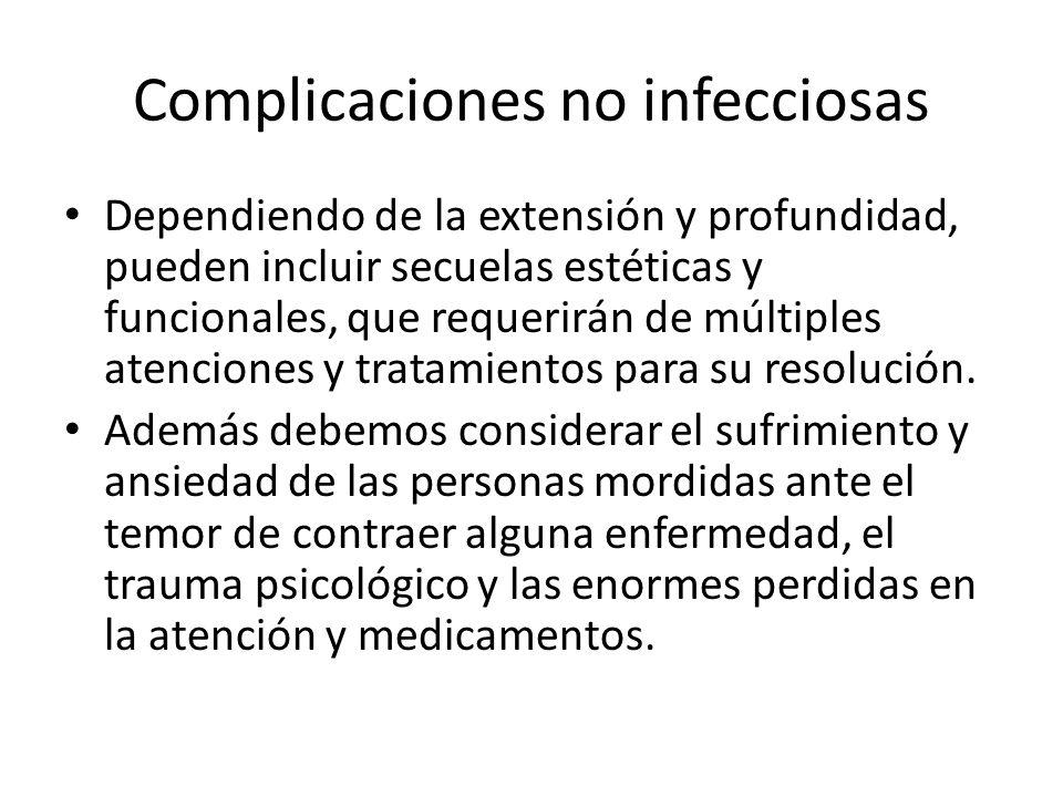 Complicaciones no infecciosas Dependiendo de la extensión y profundidad, pueden incluir secuelas estéticas y funcionales, que requerirán de múltiples
