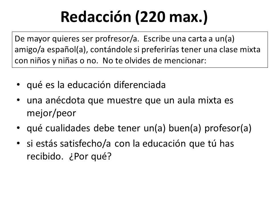 Redacción (220 max.) qué es la educación diferenciada una anécdota que muestre que un aula mixta es mejor/peor qué cualidades debe tener un(a) buen(a)