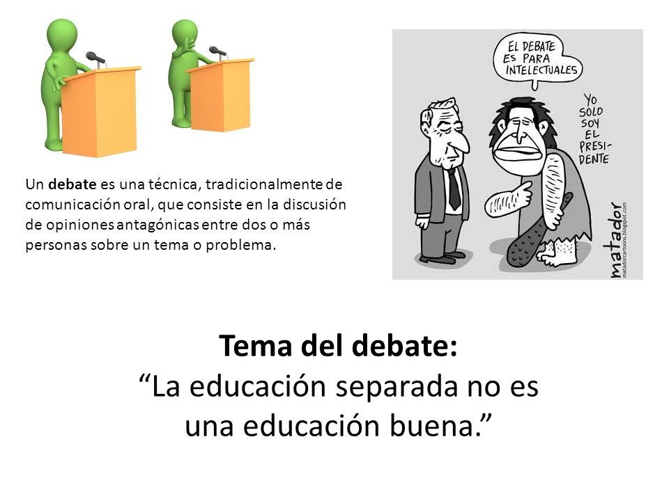 Un debate es una técnica, tradicionalmente de comunicación oral, que consiste en la discusión de opiniones antagónicas entre dos o más personas sobre
