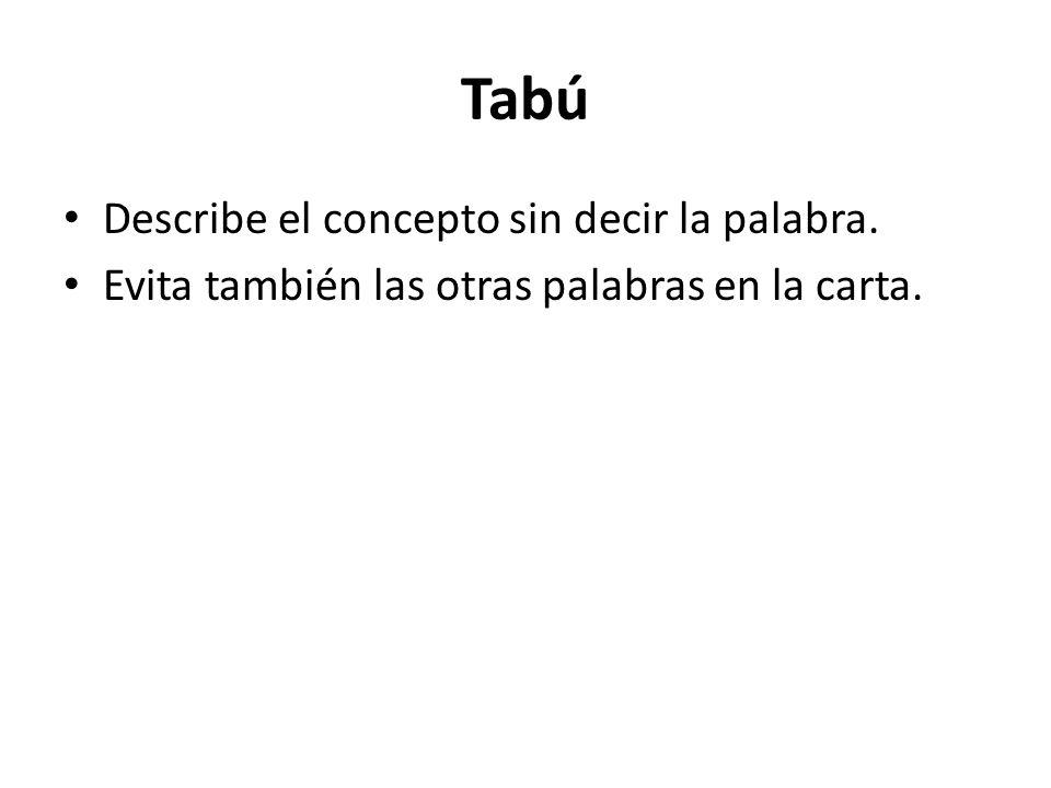 Tabú Describe el concepto sin decir la palabra. Evita también las otras palabras en la carta.