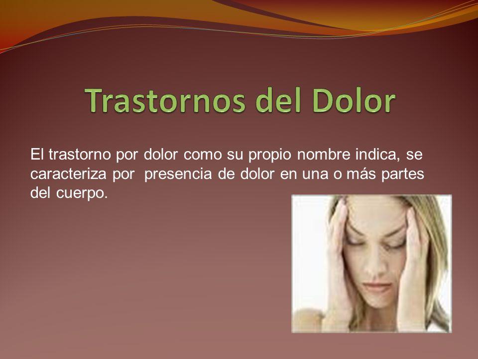 El trastorno por dolor como su propio nombre indica, se caracteriza por presencia de dolor en una o más partes del cuerpo.