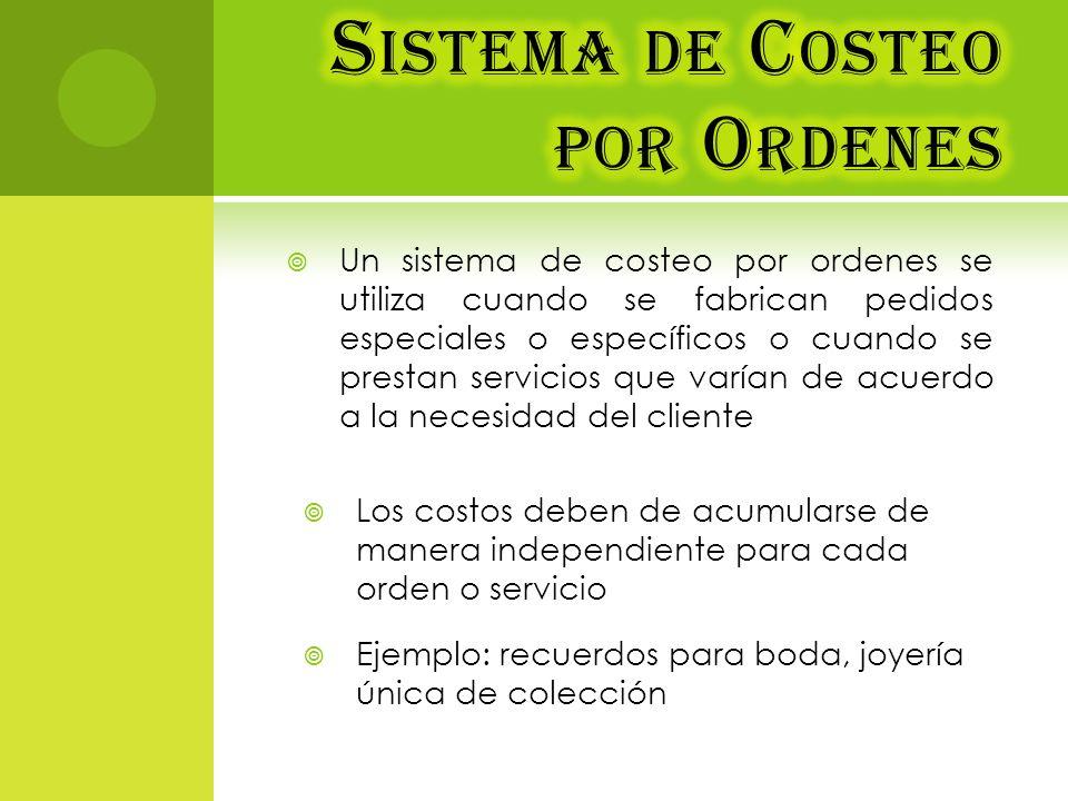Un sistema de costeo por ordenes se utiliza cuando se fabrican pedidos especiales o específicos o cuando se prestan servicios que varían de acuerdo a
