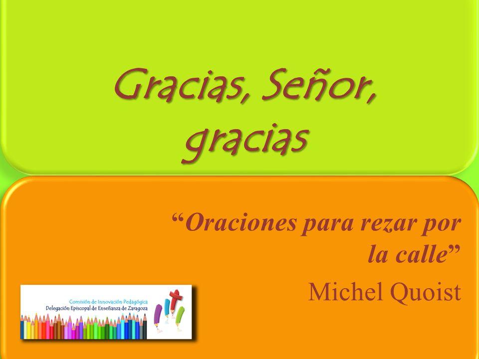 Gracias, Señor, gracias Oraciones para rezar por la calle Michel Quoist