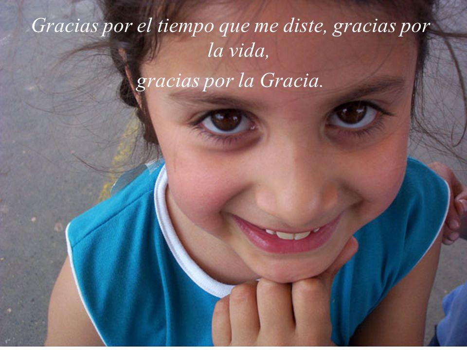 Gracias por el tiempo que me diste, gracias por la vida, gracias por la Gracia.