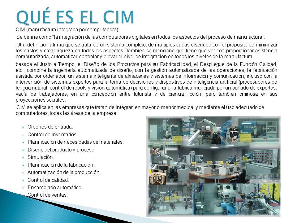 CIM (manufactura integrada por computadora): Se define como la integración de las computadoras digitales en todos los aspectos del proceso de manufactura.