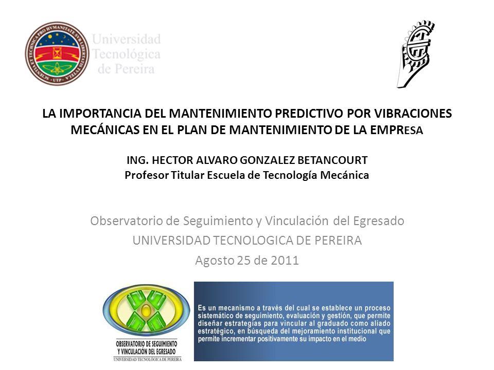 LA IMPORTANCIA DEL MANTENIMIENTO PREDICTIVO POR VIBRACIONES MECÁNICAS EN EL PLAN DE MANTENIMIENTO DE LA EMPR ESA ING.