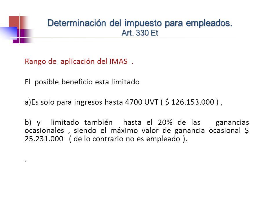 Rango de aplicación del IMAS. El posible beneficio esta limitado a)Es solo para ingresos hasta 4700 UVT ( $ 126.153.000 ), b) y limitado también hasta