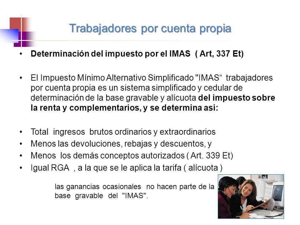 Trabajadores por cuenta propia Determinación del impuesto por el IMAS ( Art, 337 Et) El Impuesto Mínimo Alternativo Simplificado