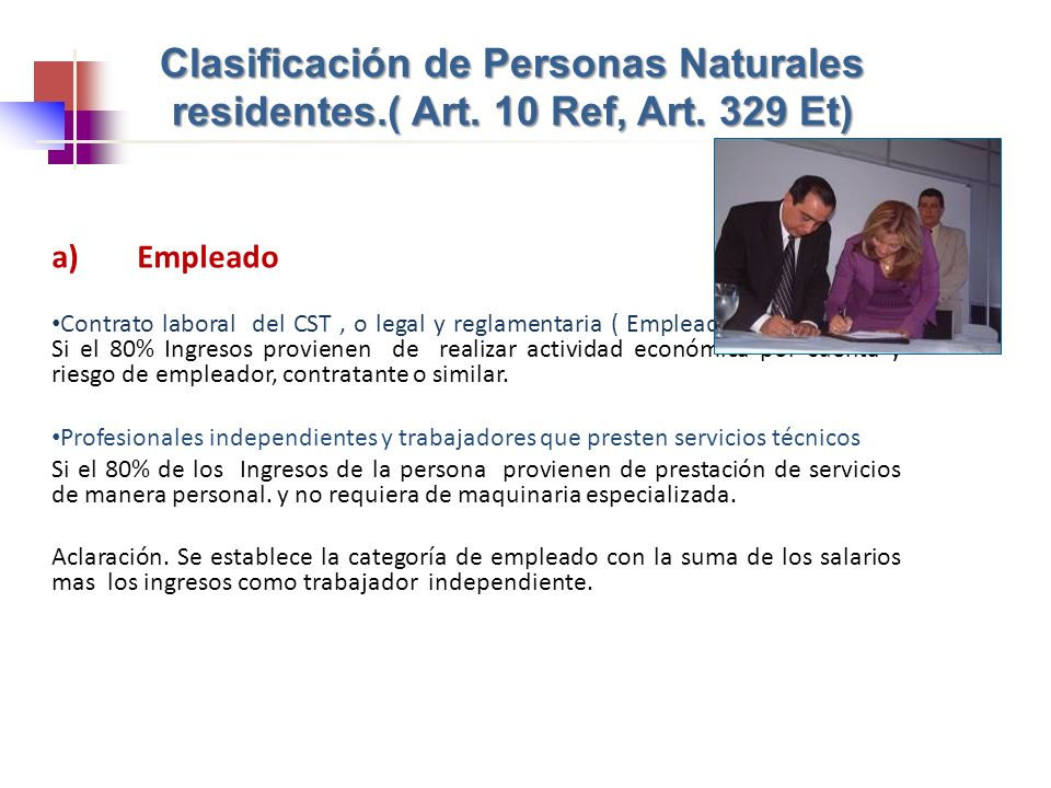 Clasificación de Personas Naturales residentes.( Art. 10 Ref, Art. 329 Et) a)Empleado Contrato laboral del CST, o legal y reglamentaria ( Empleado Púb