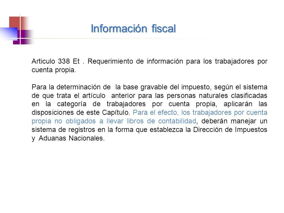 Información fiscal Articulo 338 Et. Requerimiento de información para los trabajadores por cuenta propia. Para la determinación de la base gravable de