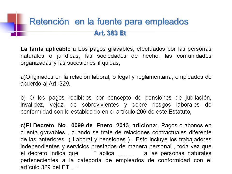 Retención en la fuente para empleados Art. 383 Et Art. 383 Et La tarifa aplicable a Los pagos gravables, efectuados por las personas naturales o juríd