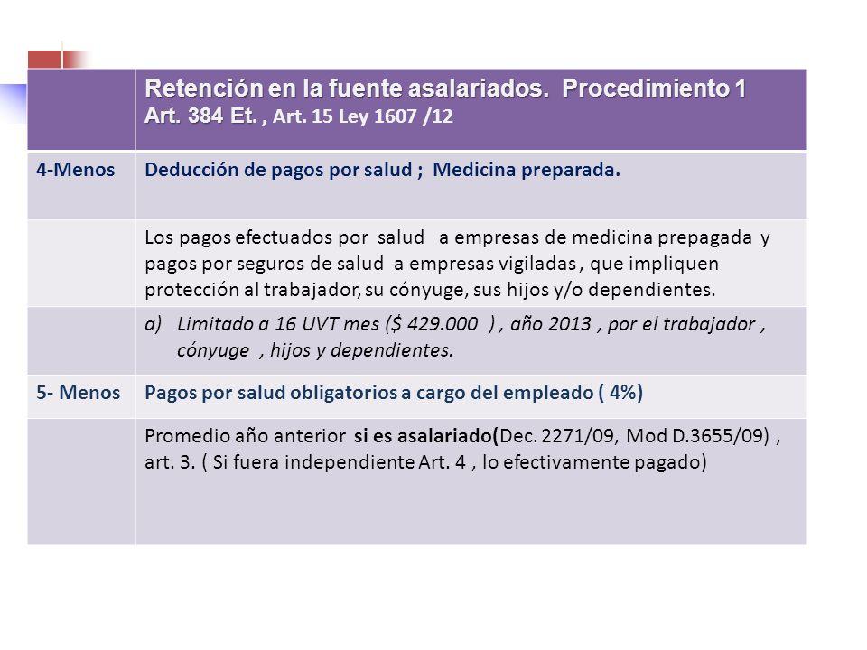 Retención en la fuente asalariados. Procedimiento 1 Art. 384 Et Art. 384 Et., Art. 15 Ley 1607 /12 4-MenosDeducción de pagos por salud ; Medicina prep