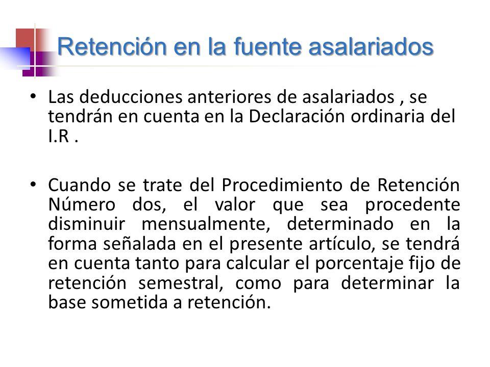 Retención en la fuente asalariados Las deducciones anteriores de asalariados, se tendrán en cuenta en la Declaración ordinaria del I.R. Cuando se trat