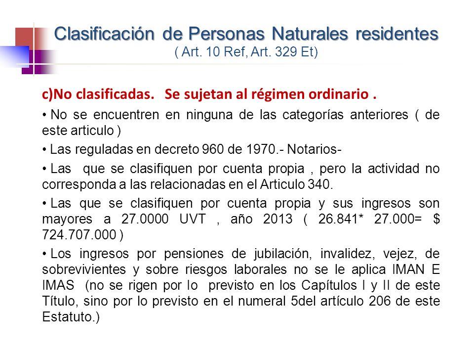 c)No clasificadas. Se sujetan al régimen ordinario. No se encuentren en ninguna de las categorías anteriores ( de este articulo ) Las reguladas en dec