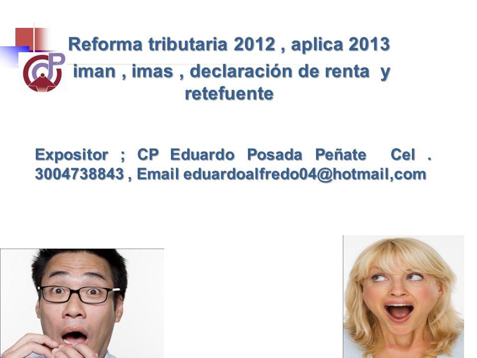 Reforma tributaria 2012, aplica 2013 iman, imas, declaración de renta y retefuente iman, imas, declaración de renta y retefuente Expositor ; CP Eduard