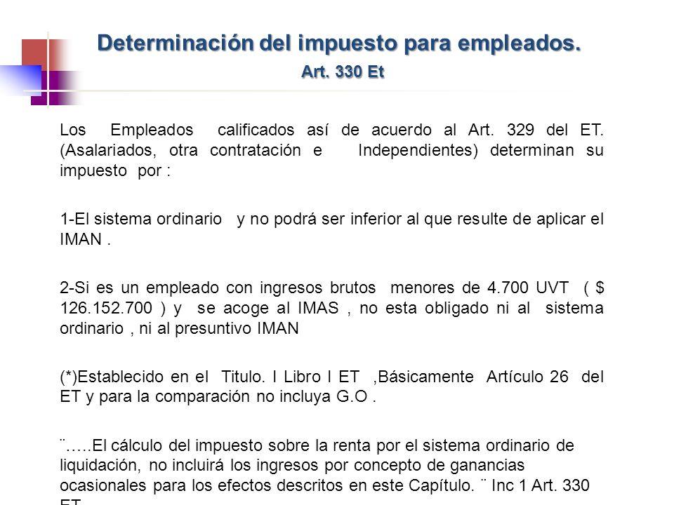 Los Empleados calificados así de acuerdo al Art. 329 del ET. (Asalariados, otra contratación e Independientes) determinan su impuesto por : 1-El siste