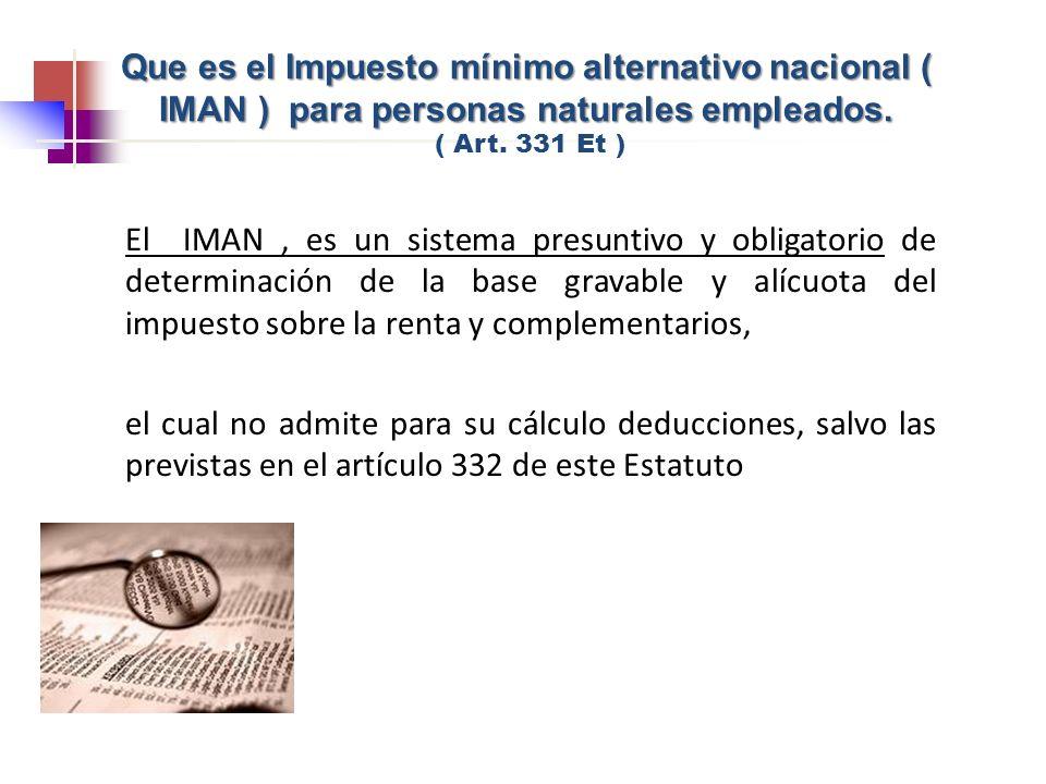 El IMAN, es un sistema presuntivo y obligatorio de determinación de la base gravable y alícuota del impuesto sobre la renta y complementarios, el cual