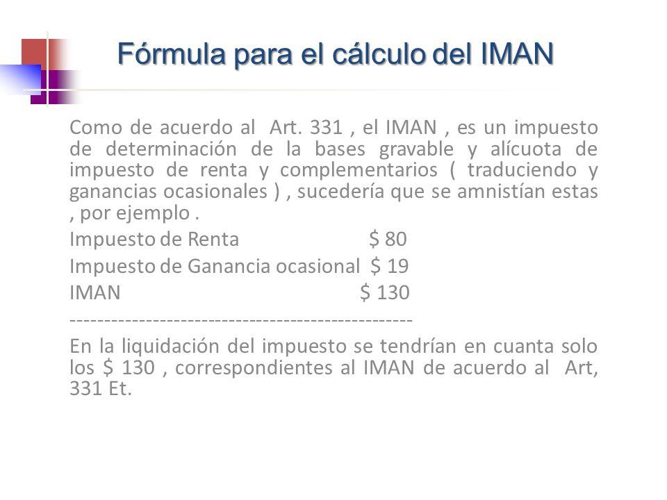 Como de acuerdo al Art. 331, el IMAN, es un impuesto de determinación de la bases gravable y alícuota de impuesto de renta y complementarios ( traduci