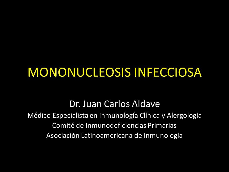 MONONUCLEOSIS INFECCIOSA Dr. Juan Carlos Aldave Médico Especialista en Inmunología Clínica y Alergología Comité de Inmunodeficiencias Primarias Asocia