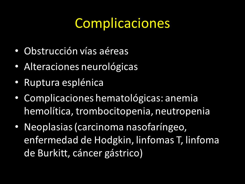 Complicaciones Obstrucción vías aéreas Alteraciones neurológicas Ruptura esplénica Complicaciones hematológicas: anemia hemolítica, trombocitopenia, n