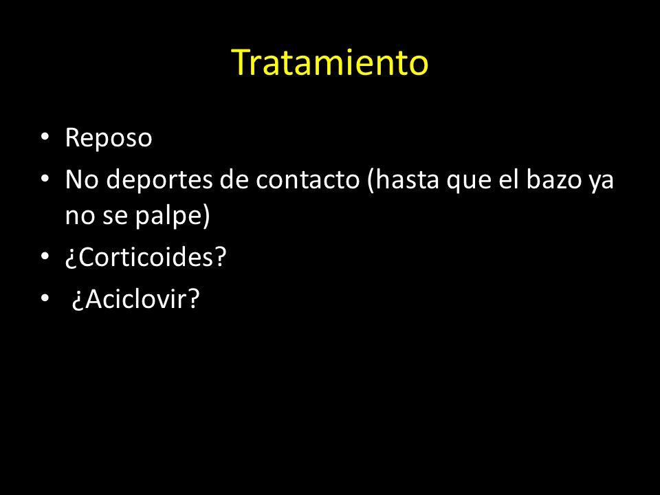 Tratamiento Reposo No deportes de contacto (hasta que el bazo ya no se palpe) ¿Corticoides? ¿Aciclovir?