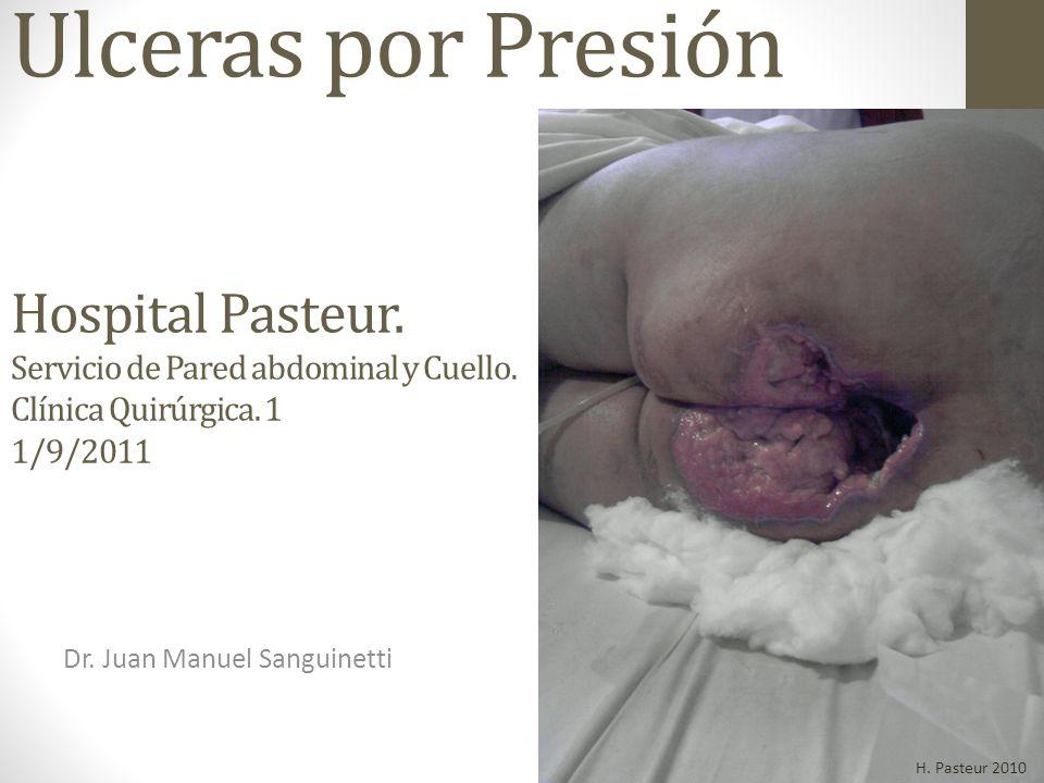 Dr. Juan Manuel Sanguinetti 1 Ulceras por Presión Hospital Pasteur. Servicio de Pared abdominal y Cuello. Clínica Quirúrgica. 1 1/9/2011 H. Pasteur 20