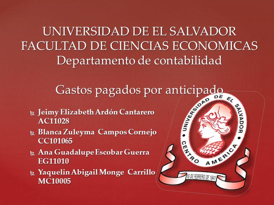 UNIVERSIDAD DE EL SALVADOR FACULTAD DE CIENCIAS ECONOMICAS Departamento de contabilidad Gastos pagados por anticipado Jeimy Elizabeth Ardón Cantarero