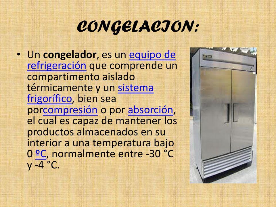 CONGELACION: Un congelador, es un equipo de refrigeración que comprende un compartimento aislado térmicamente y un sistema frigorífico, bien sea porcompresión o por absorción, el cual es capaz de mantener los productos almacenados en su interior a una temperatura bajo 0 ºC, normalmente entre -30 °C y -4 °C.equipo de refrigeraciónsistema frigoríficocompresiónabsorciónºC