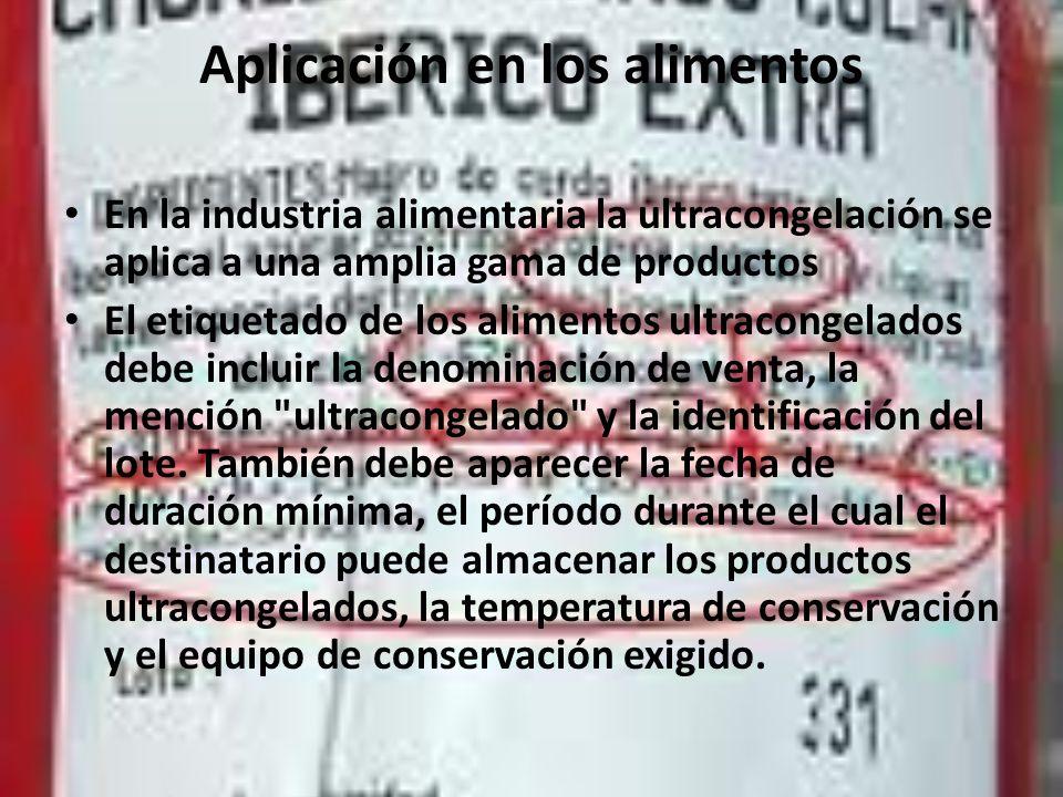 Aplicación en los alimentos En la industria alimentaria la ultracongelación se aplica a una amplia gama de productos El etiquetado de los alimentos ul