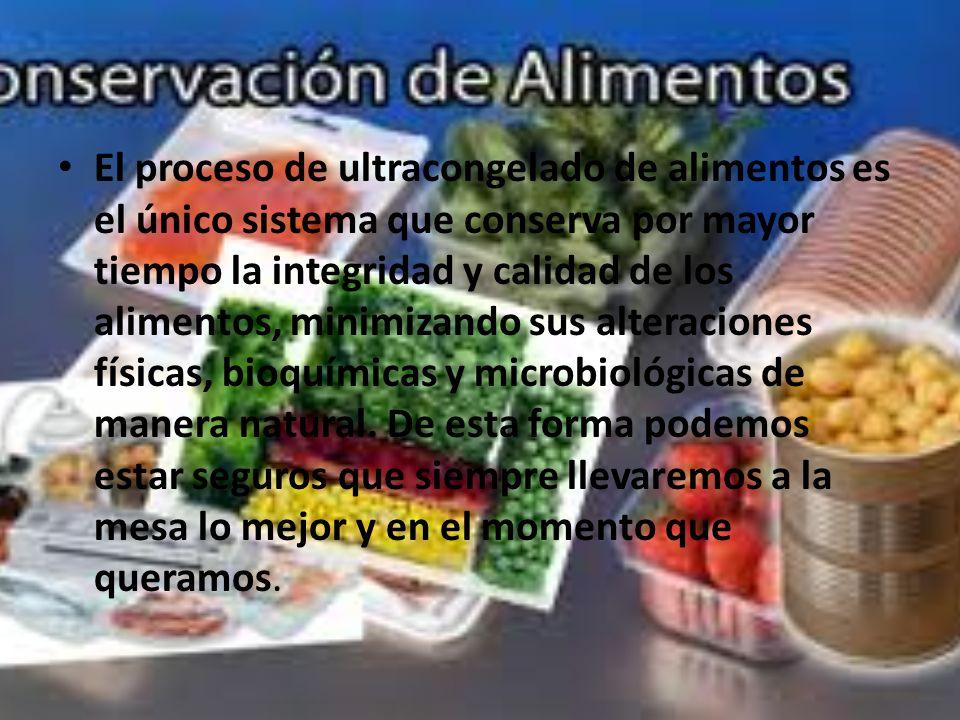 El proceso de ultracongelado de alimentos es el único sistema que conserva por mayor tiempo la integridad y calidad de los alimentos, minimizando sus alteraciones físicas, bioquímicas y microbiológicas de manera natural.