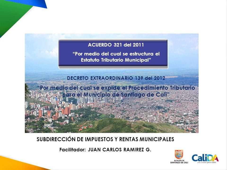 SUBDIRECCIÓN DE IMPUESTOS Y RENTAS MUNICIPALES Facilitador: JUAN CARLOS RAMIREZ G.