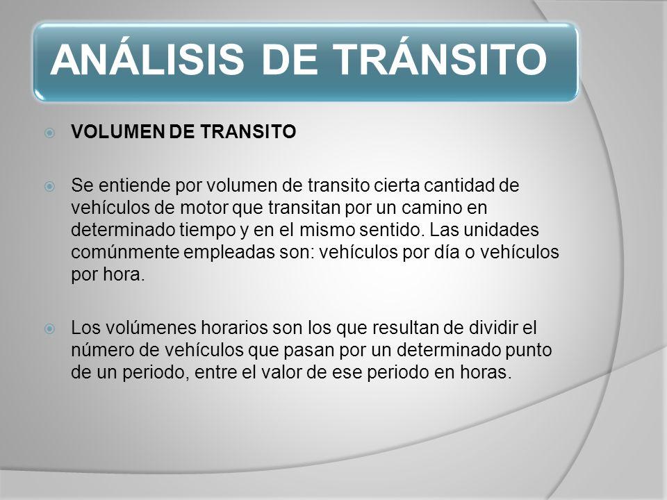 ANÁLISIS DE TRÁNSITO VOLUMEN DE TRANSITO Se entiende por volumen de transito cierta cantidad de vehículos de motor que transitan por un camino en determinado tiempo y en el mismo sentido.