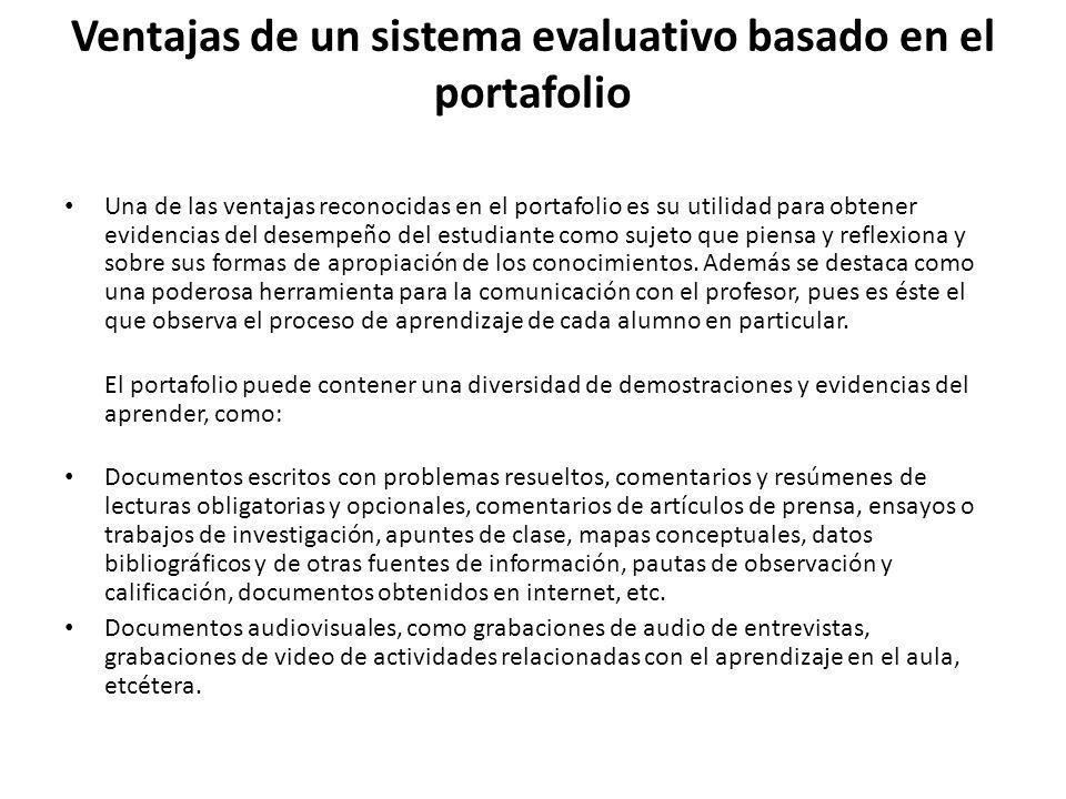 Ventajas de un sistema evaluativo basado en el portafolio Una de las ventajas reconocidas en el portafolio es su utilidad para obtener evidencias del
