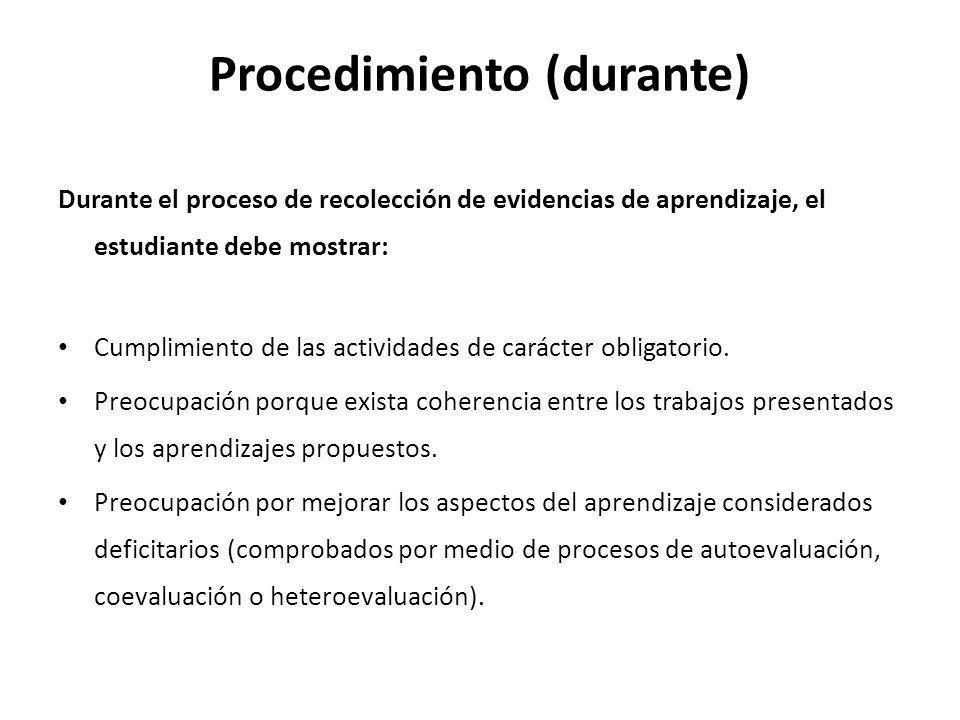 Durante el proceso de recolección de evidencias de aprendizaje, el estudiante debe mostrar: Cumplimiento de las actividades de carácter obligatorio. P