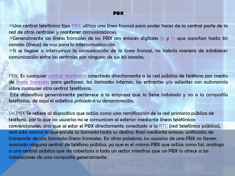 PBX Una central telefónica tipo PBX utiliza una línea troncal para poder hacer de la central parte de la red de otras centrales y mantener comunicacio